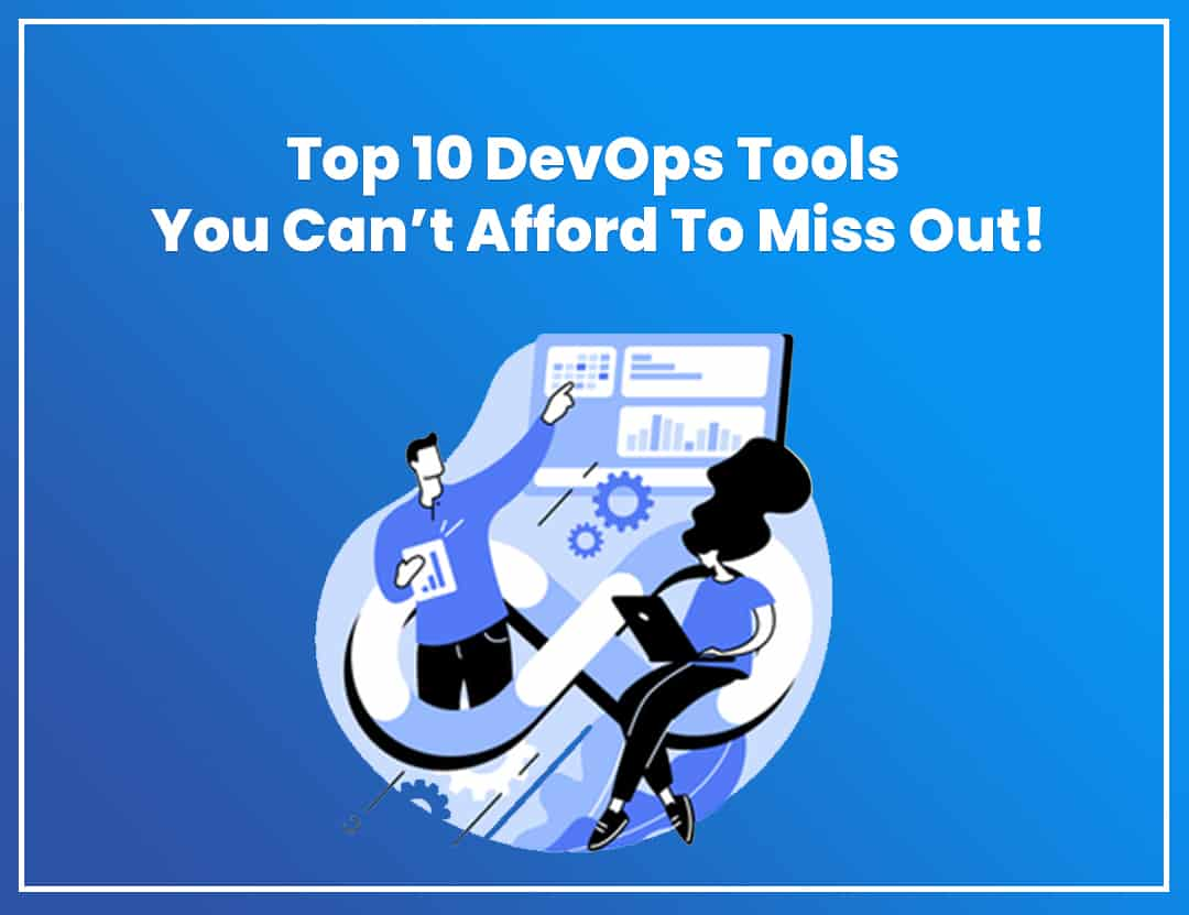 Top 10 DevOps Tools You Can't Afford To Miss Out!