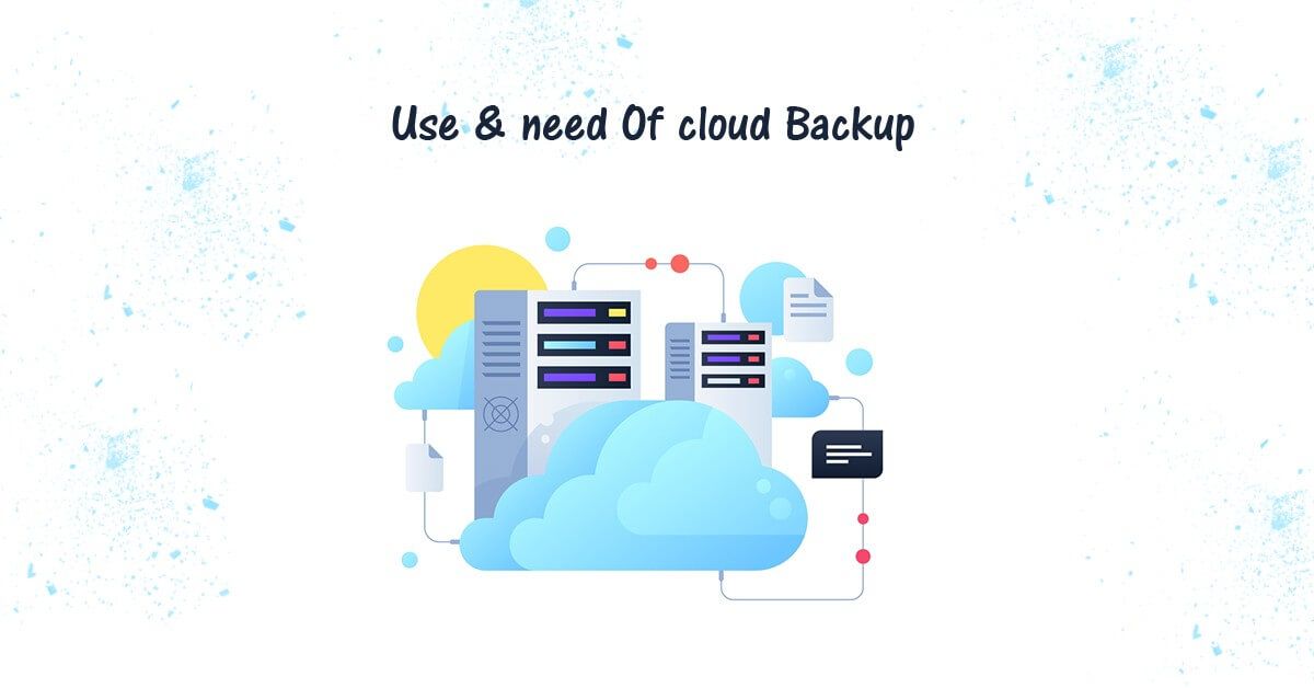 Why Use Cloud Backup? What Is The Need Of Cloud Backup Service?