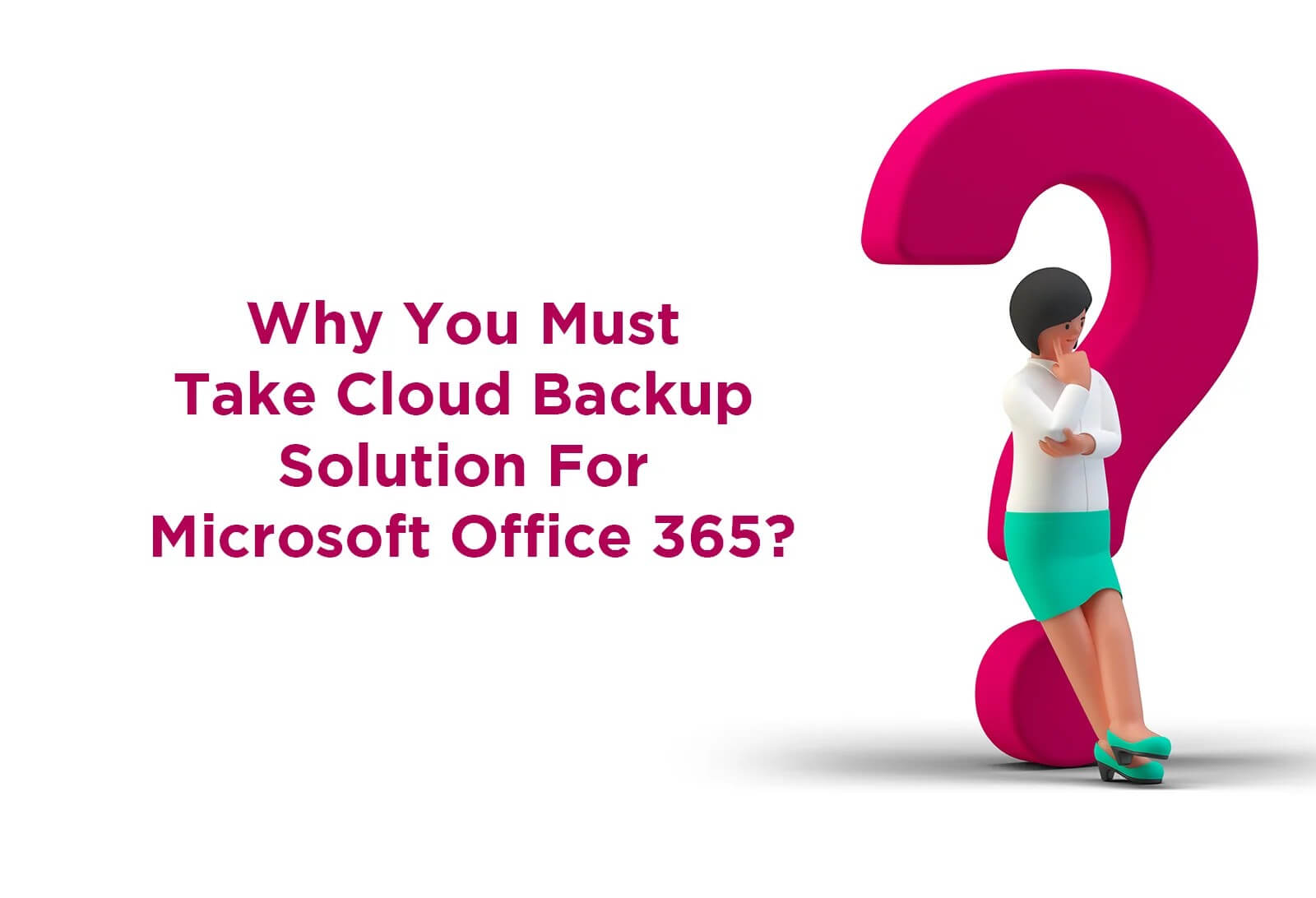 Why You Must Take Cloud Backup Solution For Microsoft Office 365?